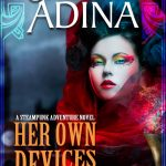 Her Own Devices: A steampunk adventure novel by Shelley Adina