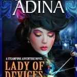 Lady of Devices: A steampunk adventure novel by Shelley Adina