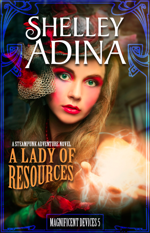 A Lady of Resources, book 5 in the Magnificent Devices series by Shelley Adina