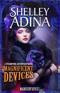 Magnificent Devices: A steampunk adventure novel by Shelley Adina