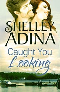 Caught You Looking by Shelley Adina