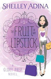 The Fruit of My Lipstick by Shelley Adina