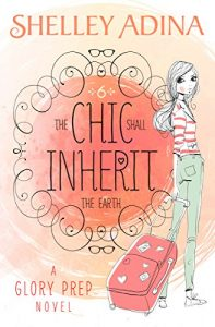 The Chic Shall Inherit The Earth by Shelley Adina